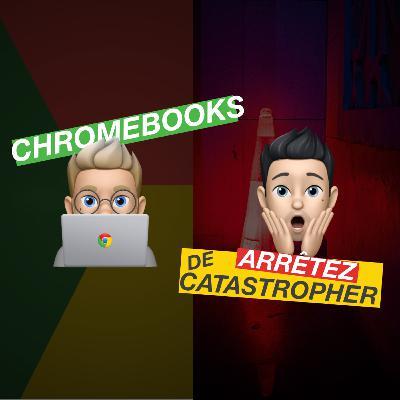 Chromebooks, arrêtez de catastropher