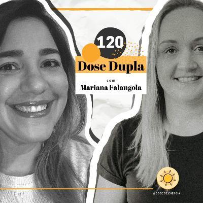 Dose #120 - Dose Dupla com Mariana Brayner Falangola