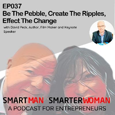 Episode 37: David Peck - Be The Pebble, Create The Ripples, Effect The Change