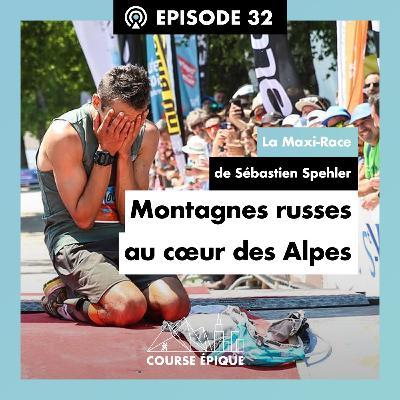 """#32 """"Montagnes russes au cœur des Alpes"""", la Maxi-Race de Sébastien Spehler"""