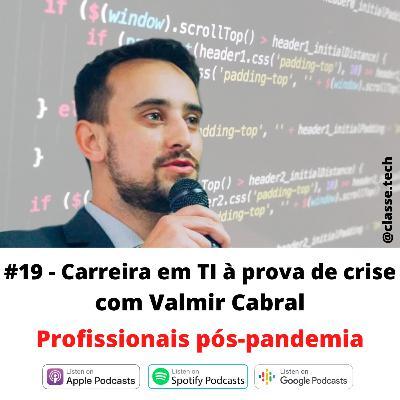 #19 - Carreira em TI à prova de crise com Valmir Cabral