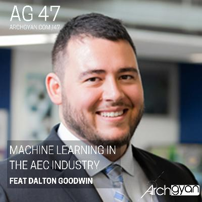 Machine Learning in the AEC Industry with Dalton Goodwin | AG 47