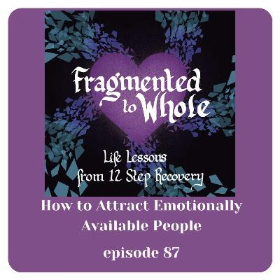 How to Attract Emotionally Available People | Episode 87