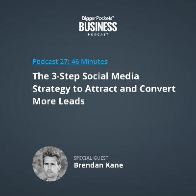 27: The 3-Step Social Media Strategy to Attract and Convert More Leads with Brendan Kane