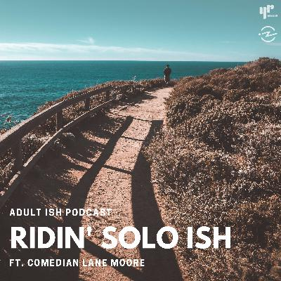 Ridin' Solo ISH (ft. Comedian Lane Moore)
