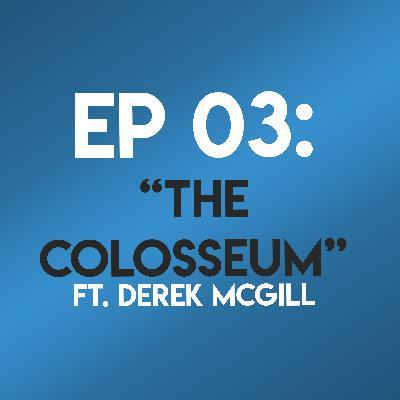 """Ep. 03 - """"The Colosseum"""" (Gladiator) ft. Derek McGill"""
