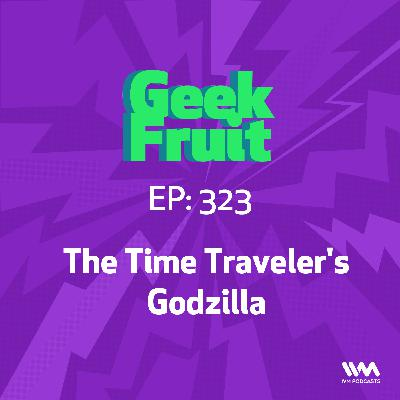 Ep. 323: The Time Traveler's Godzilla