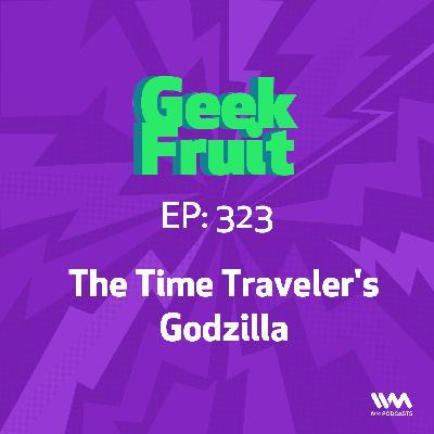 Ep. 323: The Time Traveler's Godzilla