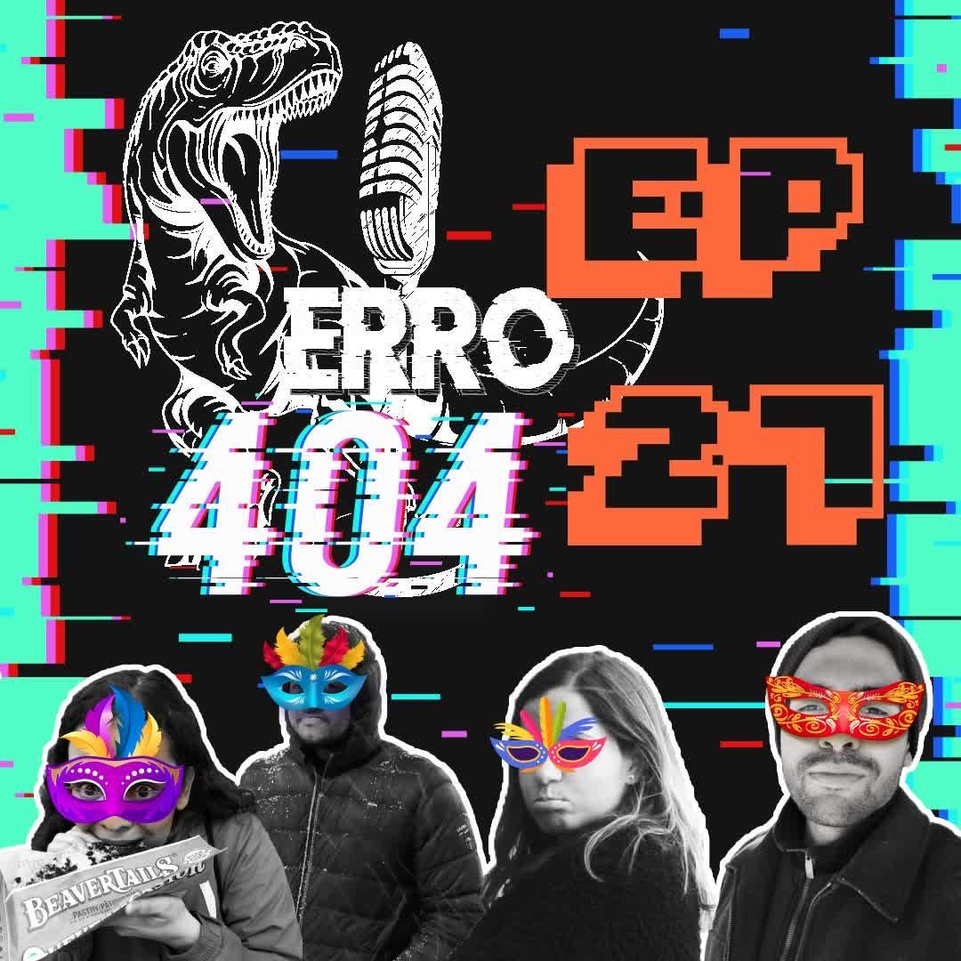 Ep. 27 - Bloco Erro 404