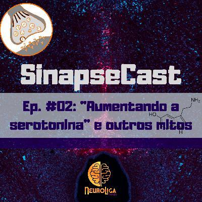 """SinapseCast #02: """"Aumentando a serotonina"""" e outros mitos"""