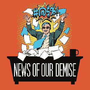 News Of Our Demise - Ep159 - Speaker Of The Poop House