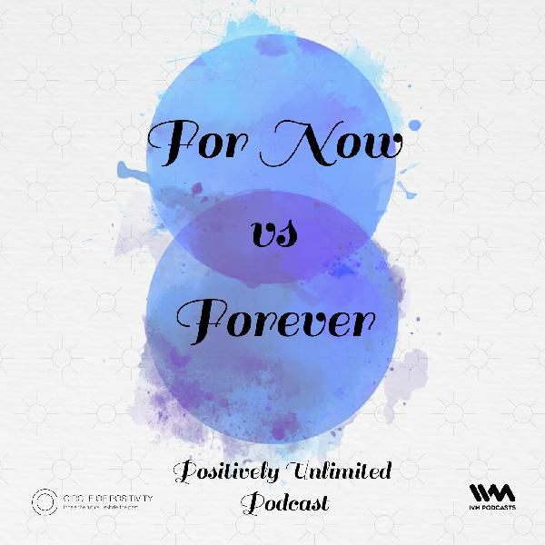 Ep. 33: For Now vs Forever