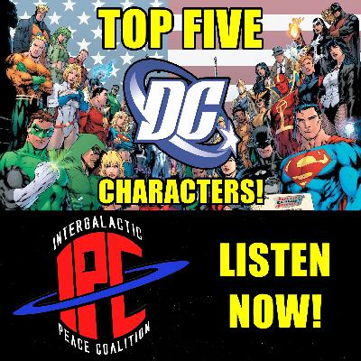 #286: Our Top Five DC Characters | The IPC Podcast LIVE