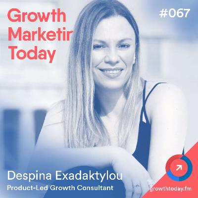 The State Of Product-Led Experience Growth with Despina Exadaktylou (GMT067)