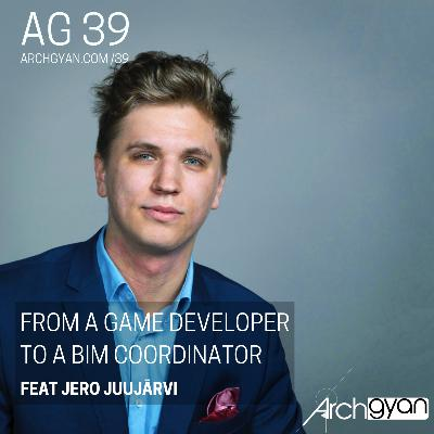From a Game Developer to a BIM Coordinator with Jero Juujärvi | AG 39