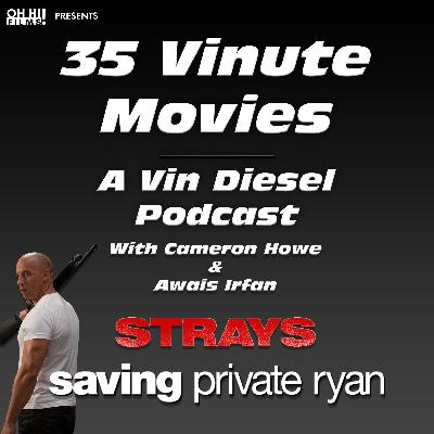 Strays and Saving Private Ryan REVIEWED (35VM - A Vin Diesel Podcast)