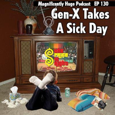 Episode 130 - Gen-X Takes A Sick Day