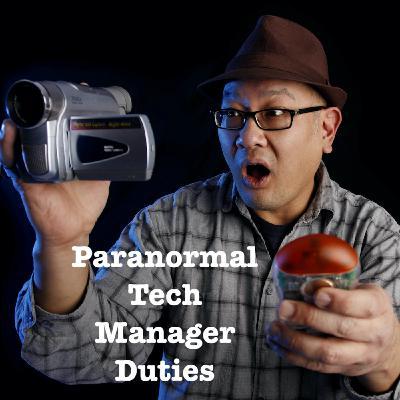 Paranormal Tech Manager Duties