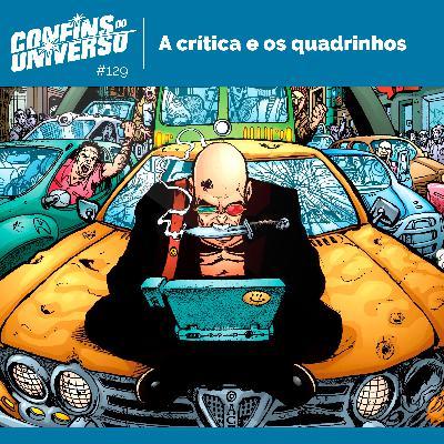Confins do Universo 129 – A crítica e os quadrinhos