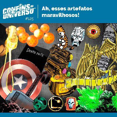 Confins do Universo 125 – Ah, esses artefatos maravilhosos!