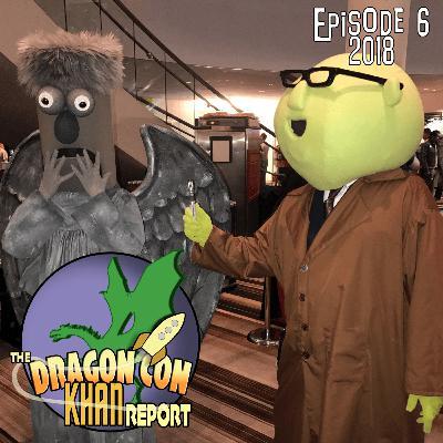 The 2018 Dragon Con Khan Report Episode 6