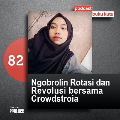 Ep 82: Ngobrolin Rotasi & Revolusi bersama Crowdstroia