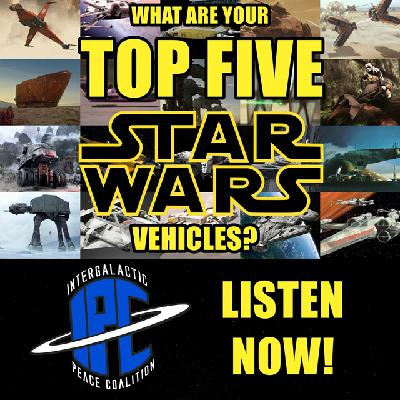 #257: Our Top Five Star Wars Vehicles | The IPC Podcast LIVE