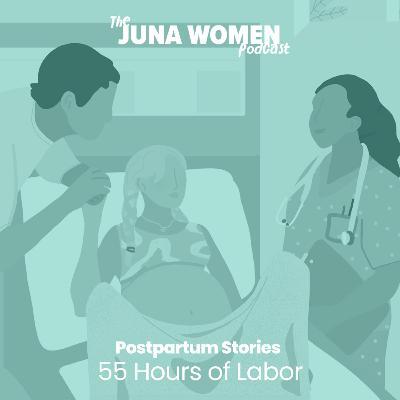 Postpartum Stories: 55 Hours of Labor
