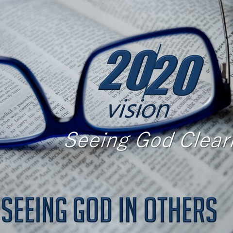 2-9-2020 2020 Vision See God in Others
