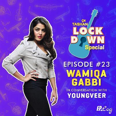 Ep 23: 9x Tashan Lockdown Special ft. Wamiqa Gabbi