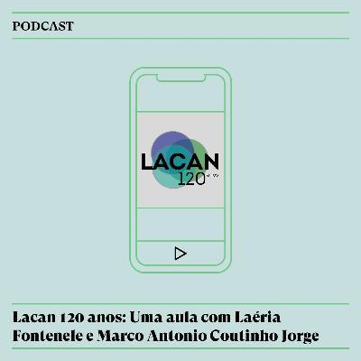 #139 - LACAN 120 anos: Uma aula com Marco A. C. Jorge e Laéria Fontenele