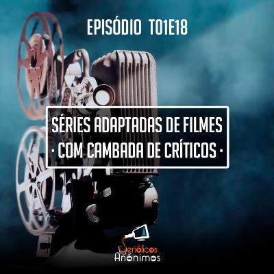 T01E18 - Séries Adaptadas de Filmes (com Cambada de Críticos)