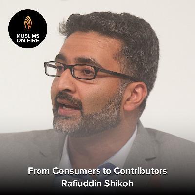 Rafiuddin Shikoh On Consumers To Contributors & Islamic Economy