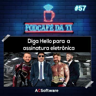 #57 - Diga Hello para a Assinatura Eletrônica