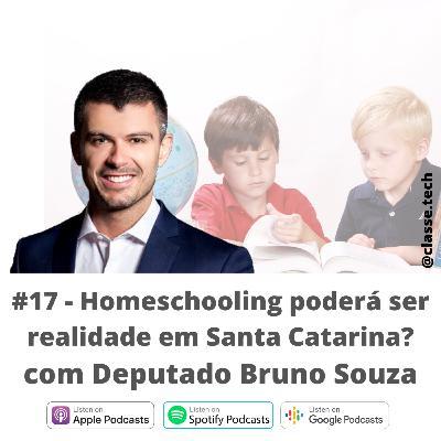 #17 - Homeschooling em Santa Catarina com o Dep. Bruno Souza