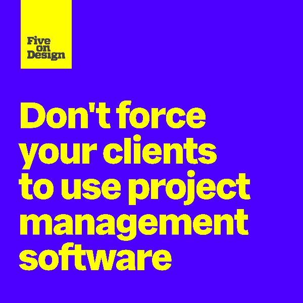 Don't force your clients to use project management software