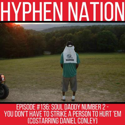 Episode #136: Soul Daddy Number 2 - You Don't Have To Strike A Person To Hurt 'Em (Costarring Daniel Conley)