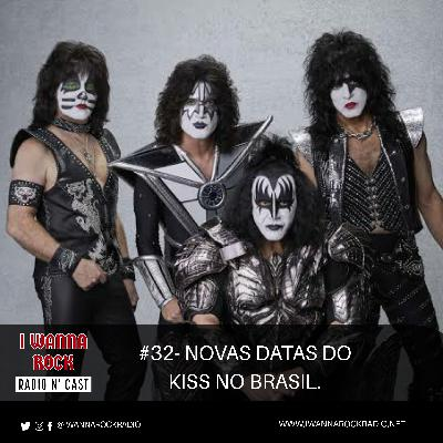 I Wanna Rock #32- Novas datas do Kiss no Brasil.