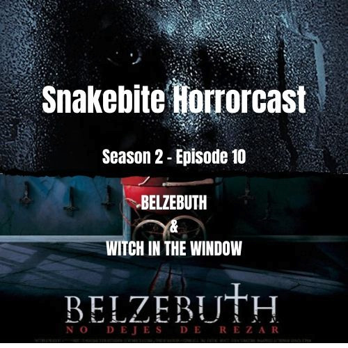 Horrorcast S2 EP 10 - BELZEBUTH & WITCH IN THE WINDOW
