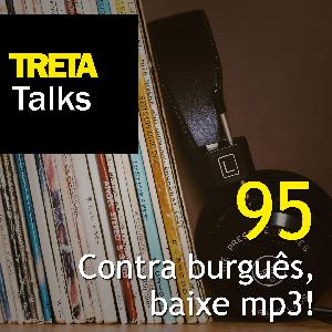 TRETA Talks #95 – Contra burguês, baixe mp3!