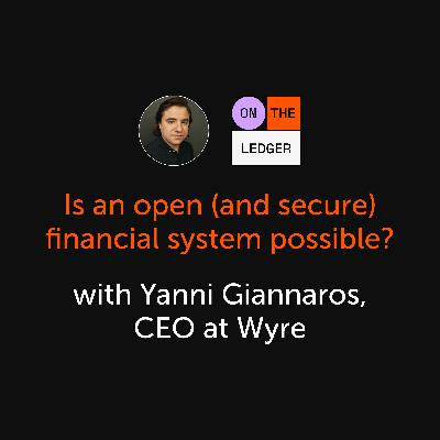 #3 Is an Open & Secure Financial System Possible? w/ Yanni Giannaros