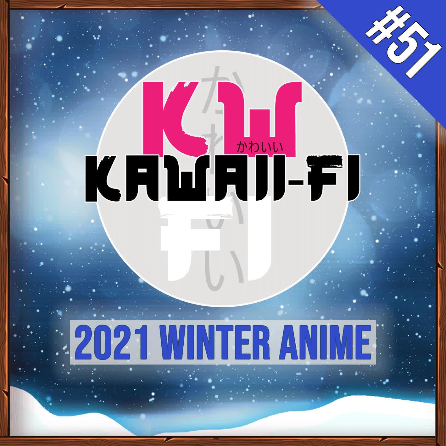 EP 51: Our Picks for the 2021 Winter Anime Season!