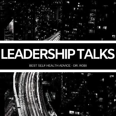 LEADERSHIP TALKS WITH DR. ROBI - BEST SELF HEALTH ADVICE