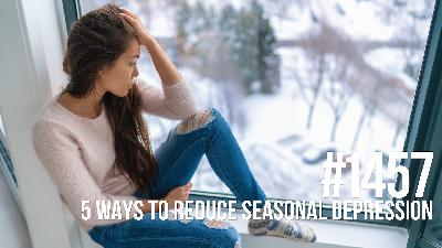 1457: Five Ways to Reduce Seasonal Depression