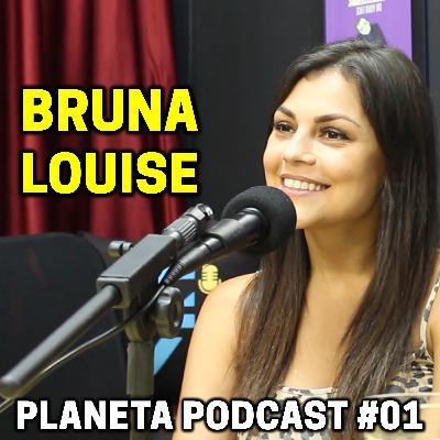 BRUNA LOUISE   Planeta Podcast #01