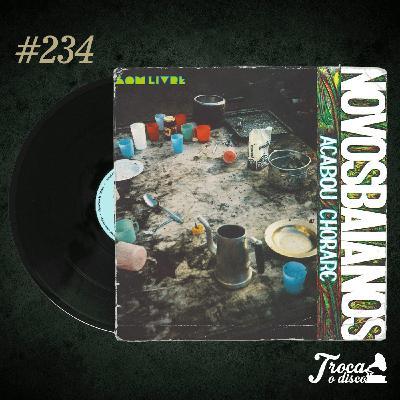 Troca o Disco #234: Novos Baianos - Acabou Chorare
