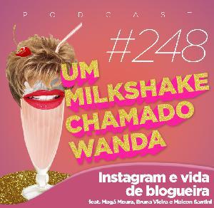 #248 - Instagram e Vida de Blogueira (feat. Magá Moura, Bruna Vieira e Maicon Santini)