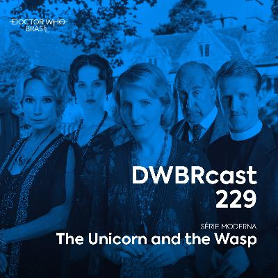 DWBRcast 229 - The Unicorn and the Wasp!