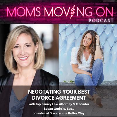 Negotiating your BEST Divorce Settlement with Top Family Law Attorney & Mediator Susan Guthrie, Esq.