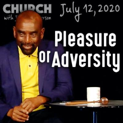Do You Long for Pleasure or Adversity? (Church 7/12/20)